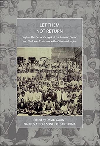 Let Them Not Return: Sayfo – The Genocide Against the Assyrian, Syriac, and Chaldean Christians in the Ottoman Empire (War and Genocide)