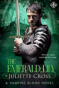 The Emerald Lily (Vampire Blood Book 4) by [Cross, Juliette]