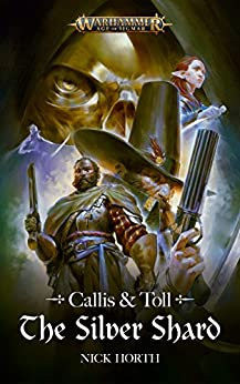 Callis And Toll: The Silver Shard (Warhammer Age of Sigmar) by [Hort, Nick]