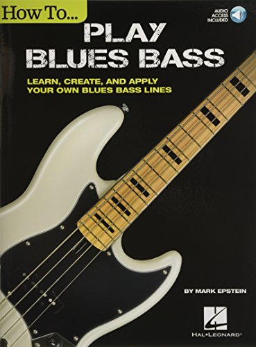 How to Play Blues Bass: Learn, Create and Apply Your Own Blues Bass Lines Bk/Online Audi