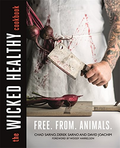 The Wicked Healthy Cookbook by Chad Sarno, Derek Sarno