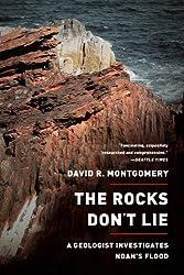 The Rocks Don't Lie: A Geologist Investigates Noah's Flood