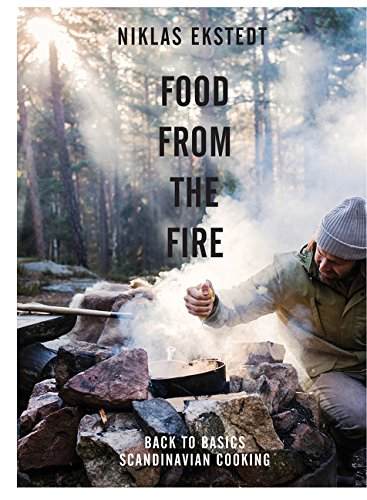 Food from the Fire: The Scandinavian Flavours of Open-fire Cooking ()