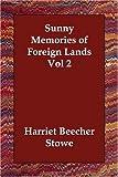 Sunny Memories of Foreign Lands, Harriet Beecher Stowe, 1406831182