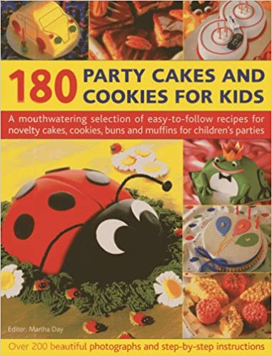 180 Party Cakes and Cookies for Kids: A Mouthwatering Selection of easy-to-follow recipes for novelty cakes, cookies, buns and muffins for children's parties