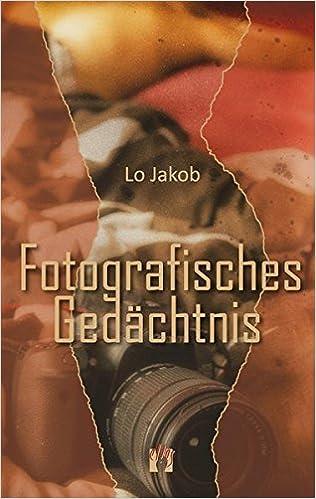 Jakob, Lo - Fotografisches Gedächtnis: Liebesroman