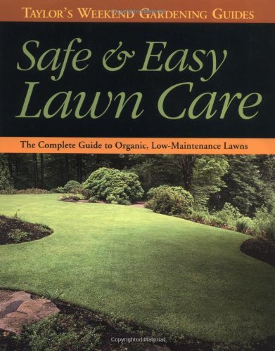 Taylor's Weekend Gardening Guide to Safe and Easy Lawn Care: The Complete Guide to Organic, Low-Maintenance Lawns (Taylor's Weekend Gardening Guides)