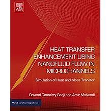 Heat Transfer Enhancement Using Nanofluid Flow in Microchannels: Simulation of Heat and Mass Transfer (Micro and Nano Technologies)