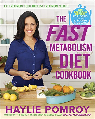 The Fast Metabolism Diet Cookbook: Eat Even More Food and Lose Even More Weight (Lose 10lbs In 3 Days Diet Plan)