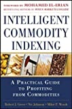 img - for Intelligent Commodity Indexing: A Practical Guide to Investing in Commodities book / textbook / text book