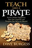 Teach Like a PIRATE : Increase Student Engagement, Boost Your Creativity, and Transform Your Life As an Educator, Burgess, Dave, 0988217600