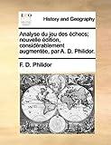 Analyse du Jeu des Échecs; Nouvelle Édition, Considérablement Augmentée, Par a D Philidor, F. D. Philidor, 1140775944
