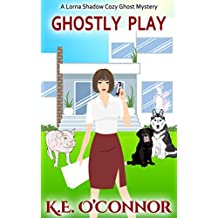Ghostly Play (Lorna Shadow Cozy Ghost Mystery Book 8)