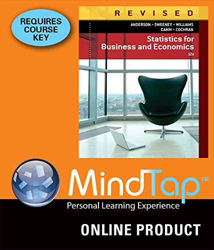 MindTap Business Statistics for Anderson/Sweeney/Williams/Camm/Cochran's Statistics for Business & Economics, Revised, 12th Edition (Statistics For Business & Economics Revised 12th Edition)
