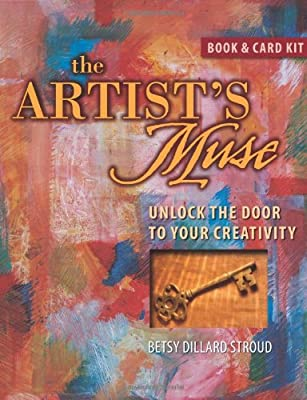 The Artist\u0027s Muse Unlock the Door to Your Creativity & The Artist\u0027s Muse: Unlock the Door to Your Creativity: Betsy Dillard ...