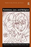 Feminism, Law, and Religion (Gender in Law, Culture, and Society)