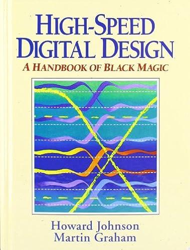 high speed digital design a handbook of black magic howard johnsonhigh speed digital design a handbook of black magic 1st edition