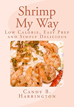 Shrimp My Way: Low Calorie, Easy Prep and Simply Delicious by [Harrington, Candy]