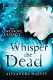 Whisper the Dead (The Lovegrove Legacy Book 2)