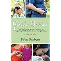 Gentle Babies Essential Oils and Natural Remedies for Pregnancy, Childbirth, ...