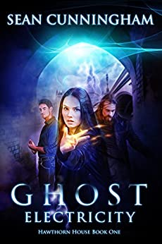 Ghost Electricity (Hawthorn House Book 1) by [Cunningham, Sean]
