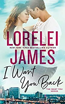 I Want You Back (The Want You Series Book 1) by [James, Lorelei]