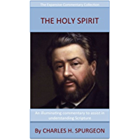 Spurgeon's Teaching On The Holy Spirit: The Expansive Commentary Collection
