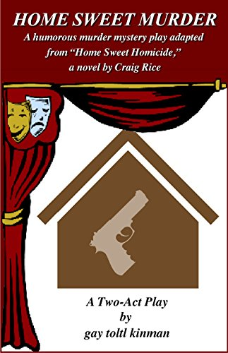 Home Sweet Murder: A humorous two-act murder mystery play adapted from Home Sweet Homicide, a novel by Craig Rice