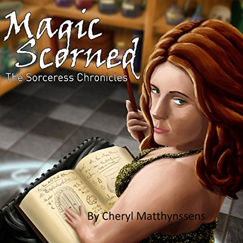 Magic Scorned: The Sorceress Chronicles, Book 1