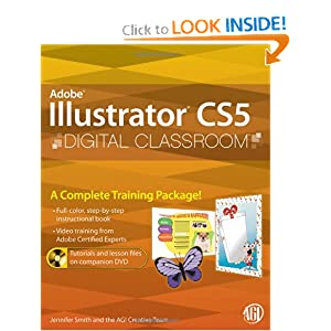Illustrator CS5 Digital Classroom, (Book and Video Training) AGI Creative Team and Jennifer Smith