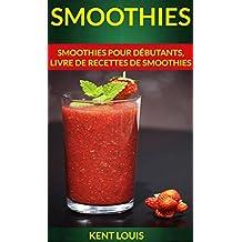 Smoothies : Smoothies pour débutants, livre de recettes de smoothies (French Edition)