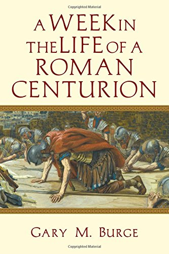 A Week in the Life of a Roman Centurion - Gary M. Burge [epub - mobi]