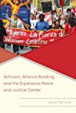 Activism, Alliance Building, and the Esperanza Peace and Justice Center, DeTurk, Sara, 073918864X