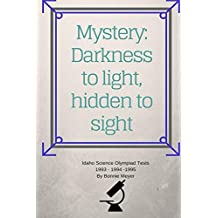 Mystery: Darkness to Light, Hidden to Sight: Idaho Science Olympiad Tests 1993- 1994- 1995