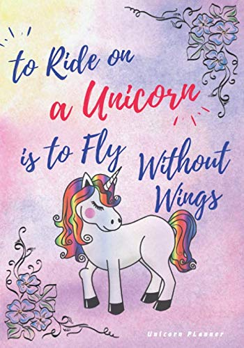 Do Unicorns Fly (To Ride on a Unicorn is to Fly Without Wings: Unicorn Planner , Daily unicorn Planner, Monthly weekly planner for girls,journal organizer,planner ... tasks, snacks, to-do'd and more to-do)