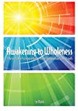 Book cover image for Awakening to Wholeness: A Practical Guide to Psychological Healing, Personal Development and Spiritual Growth