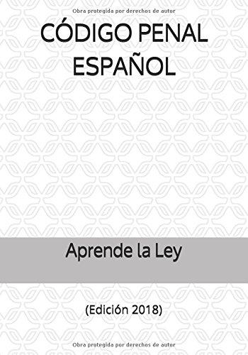 CÓDIGO PENAL ESPAÑOL: (Edición 2018) (Spanish Edition)