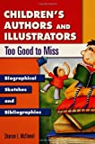 Children's Authors and Illustrators Too Good to Miss, Sharron L. McElmeel, 1591580277