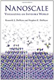 Nanoscale: Visualizing an Invisible World (The MIT Press)