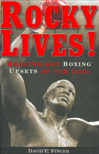 Rocky Lives!: Heavyweight Boxing Upsets of the 1990s (Best Heavyweight Boxing Matches)