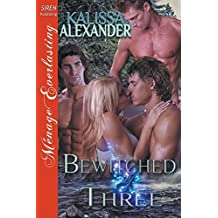 Bewitched by Three (Siren Publishing Menage Everlasting) by Kalissa Alexander (2015-03-17)