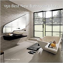 150 Best New Bathroom Ideas: Francesc Zamora: 9780062396143: Amazon.com:  Books