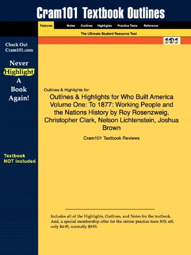 Outlines & Highlights for Who Built America? Volume One: To 1877: Working People and the Nation's History by America