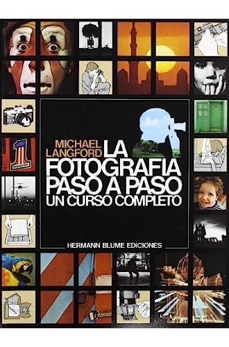 Descargar gratis La Fotografía Paso A Paso. Un Curso Completo de Michael Langford
