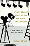 What I Really Want to Do on Set in Hollywood, Brian Dzyak, 0823099539