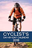 Cyclist s Day-By-Day Calendar 2018: Cycling Calendar 2018 Logbook Day-by-Day Journal Record Tracker Book Planner (Cyclist Cycling Daily Calendar ... Record Book Tracker 2018 Series) (Volume 3)