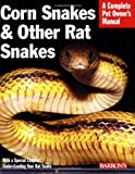 Corn Snakes & Other Rat Snakes (Barron's Complete Pet Owner's Manuals (Paperback))