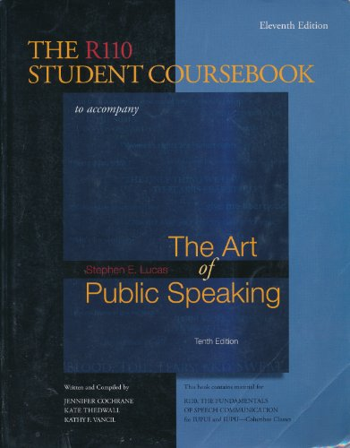 The R110 Student Coursebook, 11th Edition, IUPUI, to accompany Lucas, The Art of Public Speaking. 10 by Cochrane/Thedwall/Vancil (Unknown Binding).pdf