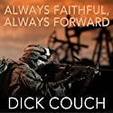 Always Faithful, Always Forward: The Forging of a Special Operations Marine Audiobook by Dick Couch Narrated by John Pruden