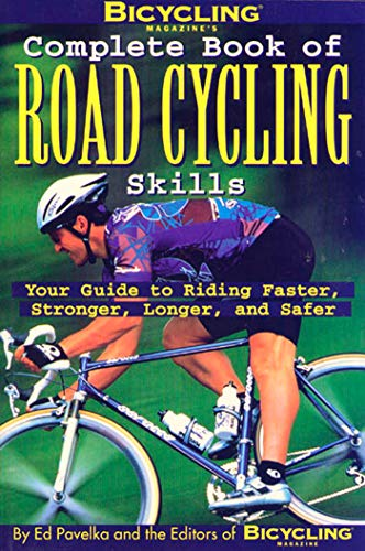 - Bicycling Magazine's Complete Book of Road Cycling Skills : Your Guide to Riding Faster, Stronger, Longer, and Safer